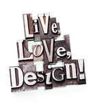 Live, Love, Design!. The Phrase Live, Love, Design! in letterpress type over white. Slight cross process effect Stock Photo