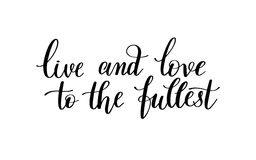 Live and love to the fullest black and white hand written letter Royalty Free Stock Image