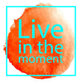 Live in the moment. Qoute on white backround with orange watercolor circle. Perfect for poster, print and cards Royalty Free Stock Photo