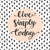 Live Simply Today slogan Royalty Free Stock Images