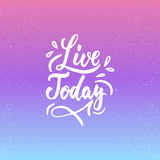 Live today - inspirational lettering calligraphy phrase isolated on the background. Fun brush ink typography for photo overlays, t Royalty Free Stock Photos