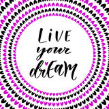 Live your dreams. Hand lettering modern calligraphy. Inspirational phrase in vector.  Royalty Free Stock Images