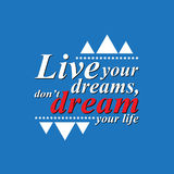 Live your dreams - motivating sentence. Live your dreams, don't dream your life - motivating sentence on blue background. vector format Royalty Free Stock Images