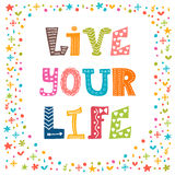 Live your life. Inspirational quote. Hand drawn lettering Stock Images