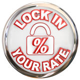 Lock In Your Rate Button Percent Interest Loan Mortage. Lock In Your Rate words on a button or round symbol to illustrate securing a mortgage or loan number as a Stock Photography