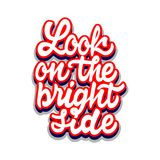 Look on the bright side. lettering and calligraphy with decorative design elements. Phrases for encouragement. Look on the bright side. Hand drawn calligraphy Royalty Free Stock Image