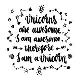 Los unicornios son impresionantes, yo son impresionantes, por lo tanto soy un unicornio Imagenes de archivo