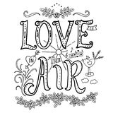 Phrase and elements about love. Love is in the air. Inspirational lettering quote. Picture with simple lines for coloring book and meditative creativity. Hand Royalty Free Stock Image