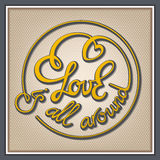 Love is all around. Lettering Love Is All Around circle composition Royalty Free Stock Photo