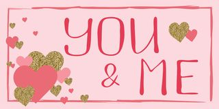 Love banner vector. You and me. Hand drawn. Design for wedding. February 14. Heart. Valentine`s day greeting card. Gold and pink colors. Glitter texture royalty free illustration