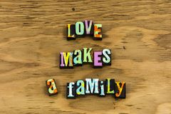 Love blessing family relationship emotion. Love makes blessing family relationship emotion letterpress typography quote laugh happy happiness purity neighbor royalty free stock image