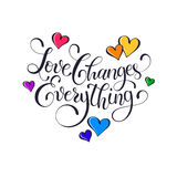 Love changes everything poster. Inspiring lettering. Love changes everything. Positive quote with swirls and colorful hearts. Modern calligraphy for T-shirt and Royalty Free Stock Photography