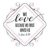 We love because He first loved us. Bible Scripture Verse Typography Design from 1 John with elegant pink and black frame Stock Photo