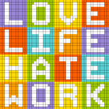 Love Life Hate Work, 8-bit Pixel-Art Concept. Created in Adobe Illustrator with each row of letters in separate layers and letters grouped separately to their stock illustration