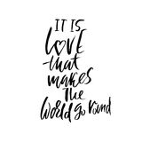 It is love that makes the world go round. Hand drawn lettering proverb. Vector typography design. Handwritten Stock Photos