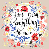 Love message. Beautiful floral card with hand-drawn love message you mean everything to me Royalty Free Stock Images