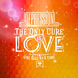 Love message. Depression, The only cure is LOVE. One kiss at a time in typographic style on hexagonal based bright hot background with flares, sunshine and vector illustration