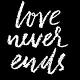 Love never ends. Hand drawn romantic phrase. Chalk texture illustration. Chalk calligraphy. Romantic Valentines day card Stock Photos