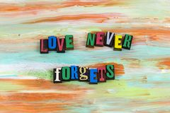 Love never forgets expression. True love never dies fails wrong forgets ends enough stop dreaming forgiving kindness appreciation loving lover relationship royalty free stock images