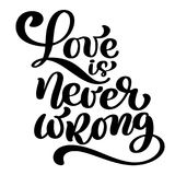 Love is never wrong motivational and inspirational quote, typography printable wall art, handwritten lettering isolated Stock Photo