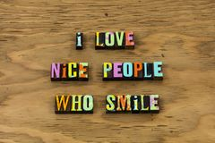 Love nice people who smile happy letterpress quote. Love nice people who smile happy typography phrase message smiling happiness friendly friendship bff stock photos