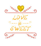 LOVE IS SWEET VECTOR illustration with glittering golden heart. LOVE IS SWEET words, hand drawn VECTOR illustration with glittering golden heart Stock Photography