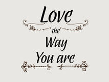 Love the way you are love quotes. Isolated on simple background vector illustration