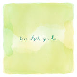 Love what you do on green and yellow watercolor background Stock Images