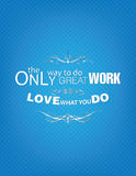 Love what you do poster. The only way to do great work is to love what you do. Motivational poster Stock Photography