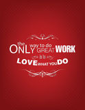 Love what you do poster. The only way to do great work is to love what you do. Motivational poster Royalty Free Stock Images