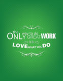 Love what you do poster. The only way to do great work is to love what you do. Motivational poster Stock Image
