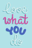 Love what you do. Simple motivational poster with a hand lettered quote. Vector illustration Royalty Free Stock Images
