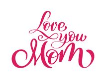 Love you mom card. Hand drawn lettering design. Happy Mother s Day typographical background. Ink illustration. Modern. I love you mom card. Hand drawn lettering royalty free illustration