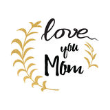 Love You Mom. Ink Brush Handwritten Lettering Background Decorated Golden Hand Drawn Branches Royalty Free Stock Image