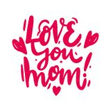 Love you mom phrase. Hand drawn Mother`s Day background. Vector lettering. Isolated on white background royalty free illustration