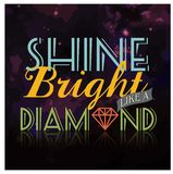 Shine Bright Like A Diamond Typography Vector Stock Images