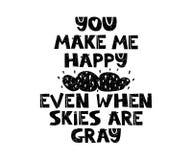 lyckligt gör mig dig även om himlar är gråa Hand dragen stiltypografiaffisch med inspirerande citationstecken greeting lyckligt n Royaltyfri Foto
