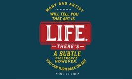 Många dåliga konstnärer ska berätta dig att konst är liv Där ` s en subtil skillnad emellertid vektor illustrationer