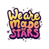 We are made of stars. hand drawn lettering phrase. Vector illust. Ration Stock Image