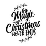 The magic of Christmas never ends. Calligraphy phrase for holiday. Hand drawn lettering for Xmas greetings cards, invitations. Good for t-shirt, mug, scrap stock illustration