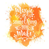 Magic is something you make. Hand drawn typography poster. Stock Photos
