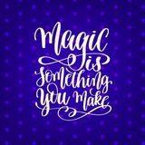 Magic is something you make - hand lettering positive quote stock illustration