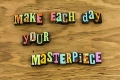 Make each good day your masterpiece. Good better best great day time masterpiece letterpress typography message move forward positive attitude helping days royalty free stock images