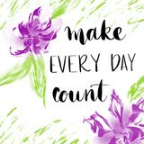 Make every day count motivational message with purple flowers Royalty Free Stock Image