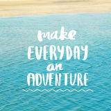 Make everyday an Adventure Inspiration and motivation quotes royalty free stock images
