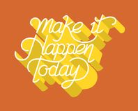 Make it happen today inspirational quote Royalty Free Stock Images