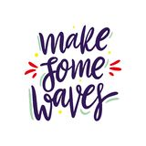 Make some waves hand drawn vector lettering. Motivation quote royalty free illustration