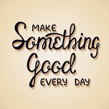Make something good every day. Vector card with hand drawn unique typography design element for greeting cards and posters. Make something good every day Royalty Free Stock Photo