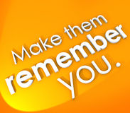 Make Them Remember You 3D Words Impressive Memorable Unforgettab. Make Them Remember You in 3d words on an orange background to encourage you to be impressive Royalty Free Stock Images