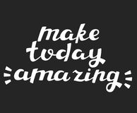 Make Today Amazing - Hand Drawn Motivational Quote. Stock Image